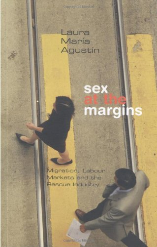 Amazon.com: Sex at the Margins: Migration, Labour Markets and the Rescue Industry (9781842778609): Laura María Agustín: Books