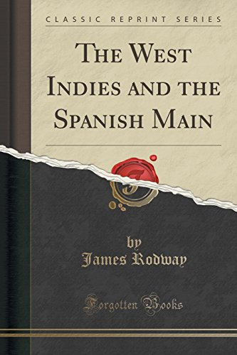 The West Indies and the Spanish Main (Classic Reprint)