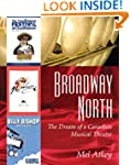 Broadway North: The Dream of a Canadi...