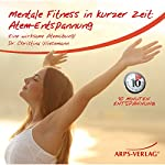 Atem-Entspannung: Eine wirksame Atemübung (Mentale Fitness in kurzer Zeit)   Christina Wiesemann
