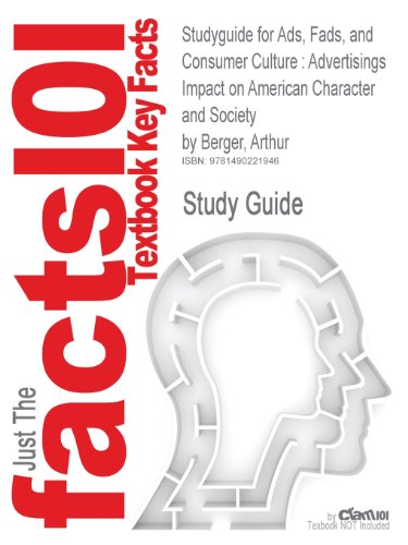 Studyguide for Ads, Fads, and Consumer Culture: Advertisings Impact on American Character and Society by Berger, Arthur