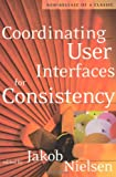 Coordinating User Interfaces for Consistency (Interactive Technologies) (1558608214) by Nielsen, Jakob