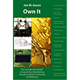 Own It: The Law and Business Guide to Launching a New Business Through Innovation, Exclusivity and Relevance