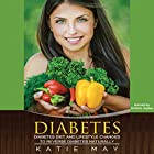 Diabetes: Diabetes Diet and Lifestyle Changes to Reverse Diabetes Naturally Hörbuch von Katie May Gesprochen von: Kimberly Hughey