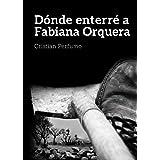 Dónde enterré a Fabiana Orquera: Un misterio en la Patagonia