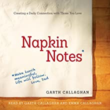 Napkin Notes: Make Lunch Meaningful, Life Will Follow | Livre audio Auteur(s) : W. Garth Callaghan Narrateur(s) : W. Garth Callaghan, Emma Callaghan