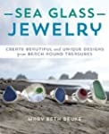 Sea Glass Jewelry: Create Beautiful a...