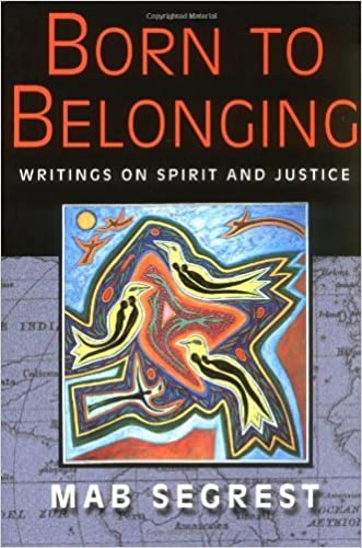 Born to Belonging: Writings on Spirit and Justice written by Mab Segrest