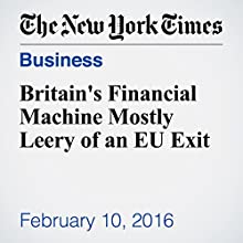 Britain's Financial Machine Mostly Leery of an EU Exit Other by Stephen Castle Narrated by Keith Sellon-Wright