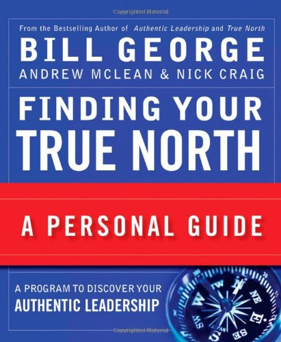 Finding Your True North: A Personal Guide (J-B Warren Bennis Series)