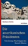 Die amerikanischen Präsidenten: Von George Washington bis Barack Obama (marixwissen)