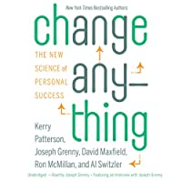 Change Anything: The New Science of Personal Success (       UNABRIDGED) by Kerry Patterson, Joseph Grenny, David Maxfield, Ron McMillan, Al Switzler Narrated by Joseph Grenny