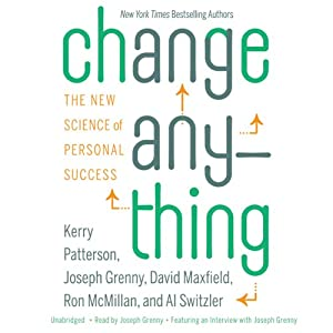 Change Anything: The New Science of Personal Success | [Kerry Patterson, Joseph Grenny, David Maxfield, Ron McMillan, Al Switzler]
