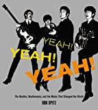 Yeah! Yeah! Yeah!: The Beatles, Beatlemania, and the Music that Changed the World (031611555X) by Spitz, Bob