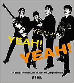 Yeah! Yeah! Yeah!: The Beatles, Beatlemania, and the Music