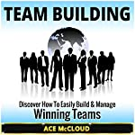 Team Building: Discover How to Easily Build & Manage Winning Teams | Ace McCloud, Leadership Skills