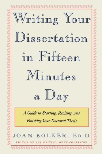 Writing Your Dissertation in Fifteen Minutes a Day: A Guide to Starting, Revising, and Finishing Your Doctoral Thesis by Joan Bolker 1st (first) edition [Paperback(1998)] PDF