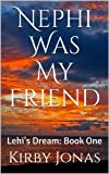 Nephi Was My Friend:  Lehis Dream: Book One