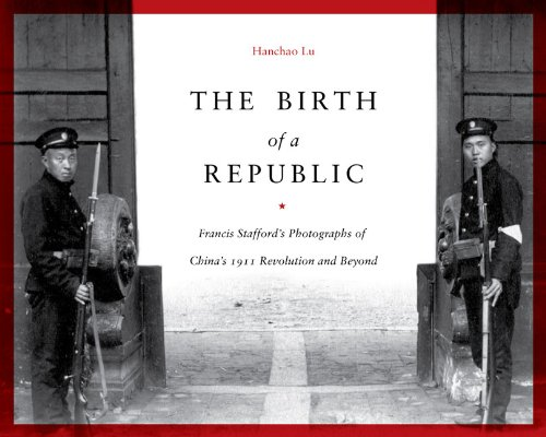 the-birth-of-a-republic-francis-staffords-photographs-of-chinas-1911-revolution-and-beyond-a-china-p
