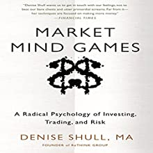 Market Mind Games: A Radical Psychology of Investing, Trading, and Risk | Livre audio Auteur(s) : Denise Shull Narrateur(s) : Donna Postel