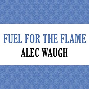Fuel for the Flame | [Alec Waugh]