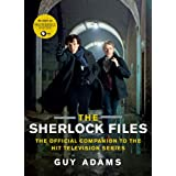 The Sherlock Files: The Official Companion to the Hit Television Series ~ Guy Adams