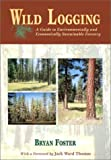 Wild Logging: A Guide to Environmentally and Economically Sustainable Forestry