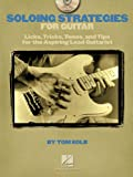 Tom Kolb Soloing Strategies for Guitar: Licks, Tricks, Tones, and Tips for the Aspiring Lead Guitarist (Book & CD)