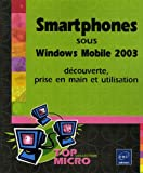 Smartphones sous Windows Mobile 2003 : Dcouverte, prise en main et utilisation