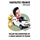 Vantastic France. Follow the adventures of a family moving to Franceby Steve Bichard