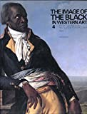 The Image of the Black in Western Art, Vol. 4: From the American Revolution to World War I, Part 1: Slaves and Liberators