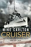 Cruiser: The Life and Loss of HMAS Perth and Her Crew (1864711337) by Carlton, Mike