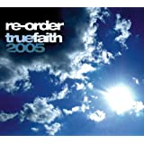 True Faith 2005 ~ Re-Order