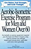Aerobic-Isometric Exercises for Men and Women Over 60