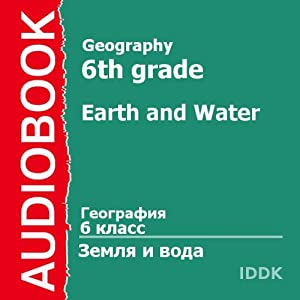 Geography for 6th Grade: Earth and Water | [A. Tsyganenko]