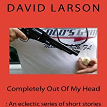 Completely out of My Head: An Eclectic Series of Short Stories Audiobook by David Larson Narrated by Thomas Block