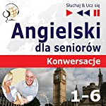 Angielski dla seniorów - Konwersacje 1-6 (Sluchaj & Ucz sie)   Dorota Guzik