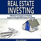 Real Estate Investing: Effective Strategies on Finding Success Through Real Estate Investing Hörbuch von Alex Johnson Gesprochen von: Pete Beretta
