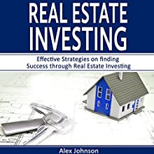 Real Estate Investing: Effective Strategies on Finding Success Through Real Estate Investing | Livre audio Auteur(s) : Alex Johnson Narrateur(s) : Pete Beretta