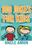 100 Jokes for Kids: Funny Jokes for Kids (Funny Kid Jokes)