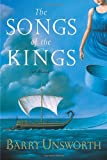The Songs of the Kings: A Novel (Unsworth, Barry) (0385501145) by Unsworth, Barry