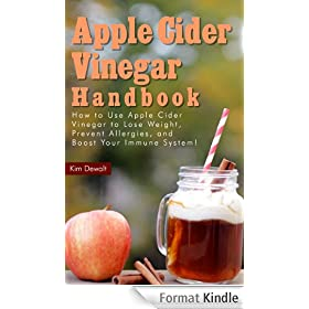 Apple Cider Vinegar Handbook: How to Use Apple Cider Vinegar to Lose Weight, Prevent Allergies, and Boost Your Immune System! (English Edition)