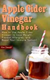 img - for Apple Cider Vinegar Handbook: How to Use Apple Cider Vinegar to Lose Weight, Prevent Allergies, and Boost Your Immune System! book / textbook / text book