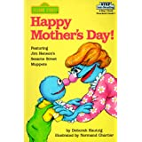 Happy Mother's Day! Featuring Jim Henson's Sesame Street Muppetsby Deborah Hautzig