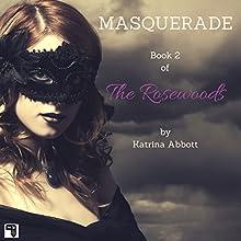Masquerade: The Rosewoods, Book 2 | Livre audio Auteur(s) : Katrina Abbott Narrateur(s) : Ann Marie Gideon
