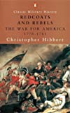 Redcoats and Rebels: The War for America, 1770-1781 (Penguin Classic Military History) (0141390212) by Christopher Hibbert