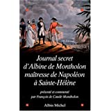 Journal Secret D'Albine de Montholon, Maitresse de Napoleon a Sainte-Helene (Histoire) (French Edition)