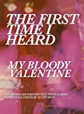 img - for The First Time I Heard My Bloody Valentine book / textbook / text book
