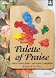 img - for Palette of Praise - Hymns, Gospel Songs, and Seasonal Favorites (Arranged for Piano) book / textbook / text book
