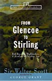Sir Walter Scott From Glencoe to Stirling: Rob Roy, the Highlanders & Scotland's Chivalric Age (Tales from a Scottish Grandfather)